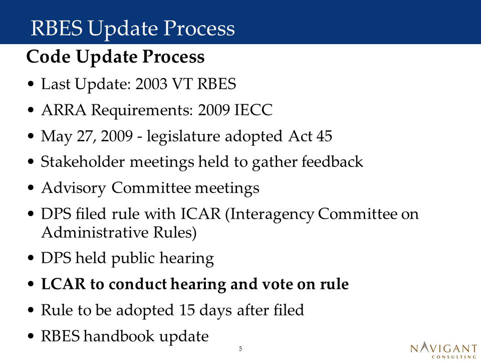 6 CBES Update Process Last Update: 2005 VT CBES ARRA Requirements: 2009 IECC or ASHRAE 90.1-2007 Technical Advisory Panel (TAP) Meetings in June and July of 2010 Highlighted areas for improvement Included changes from current 2012 IECC / ASHRAE 90.1-2010 update processes