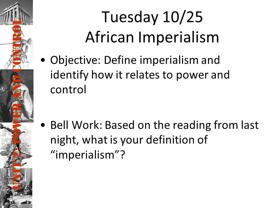 Unit 2: Power and Control Berlin Conference Simulation You will be placed into a group which will represent one of the imperial powers of the 19th century –On your worksheet, prioritize what your country MOST wants from the land they are looking to gain