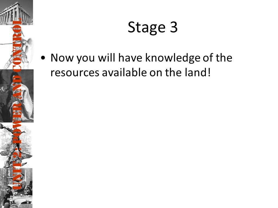 Stage 3 Now you will have knowledge of the resources available on the land!