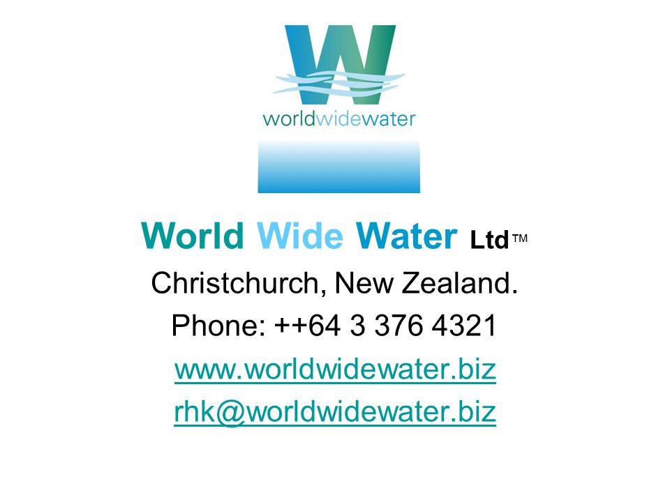 World Wide Water Ltd Christchurch, New Zealand. Phone: ++64 3 376 4321 www.worldwidewater.biz rhk@worldwidewater.biz