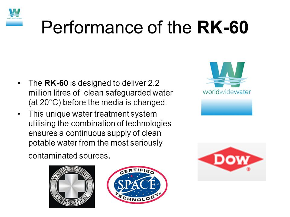 Performance of the RK-60 The RK-60 is designed to deliver 2.2 million litres of clean safeguarded water (at 20°C) before the media is changed.