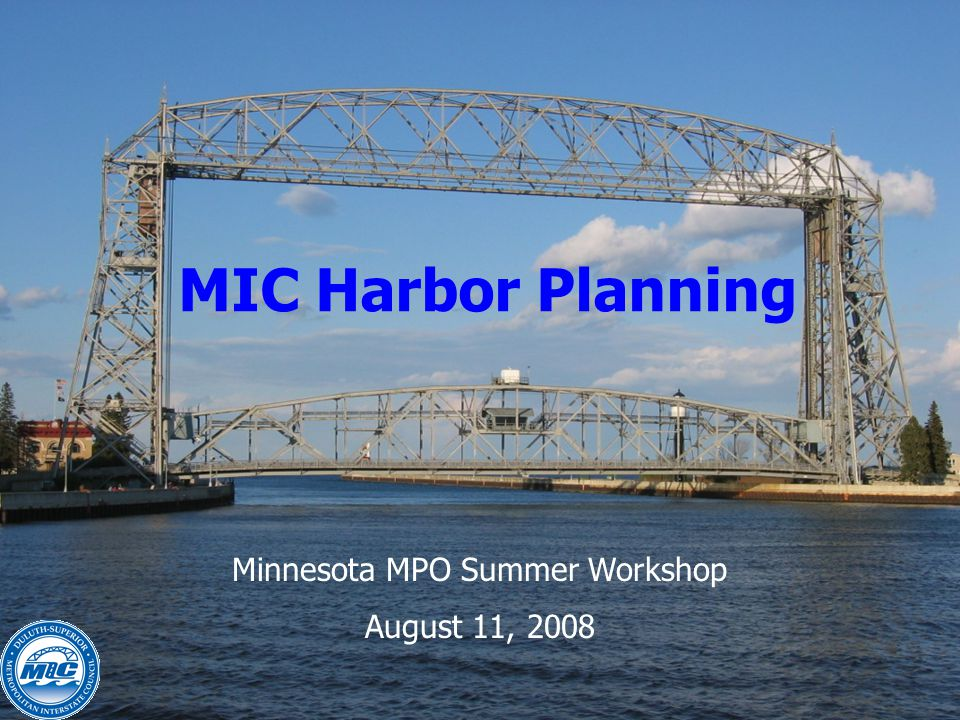 Minnesota MPO Summer Workshop August 11, 2008 MIC Harbor Planning