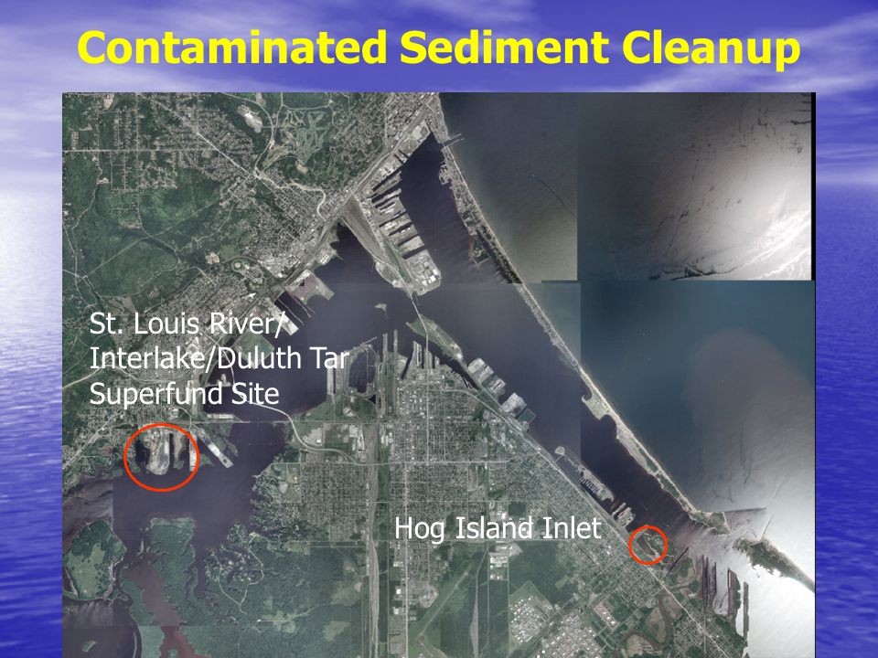 Contaminated Sediment Cleanup St. Louis River/ Interlake/Duluth Tar Superfund Site Hog Island Inlet