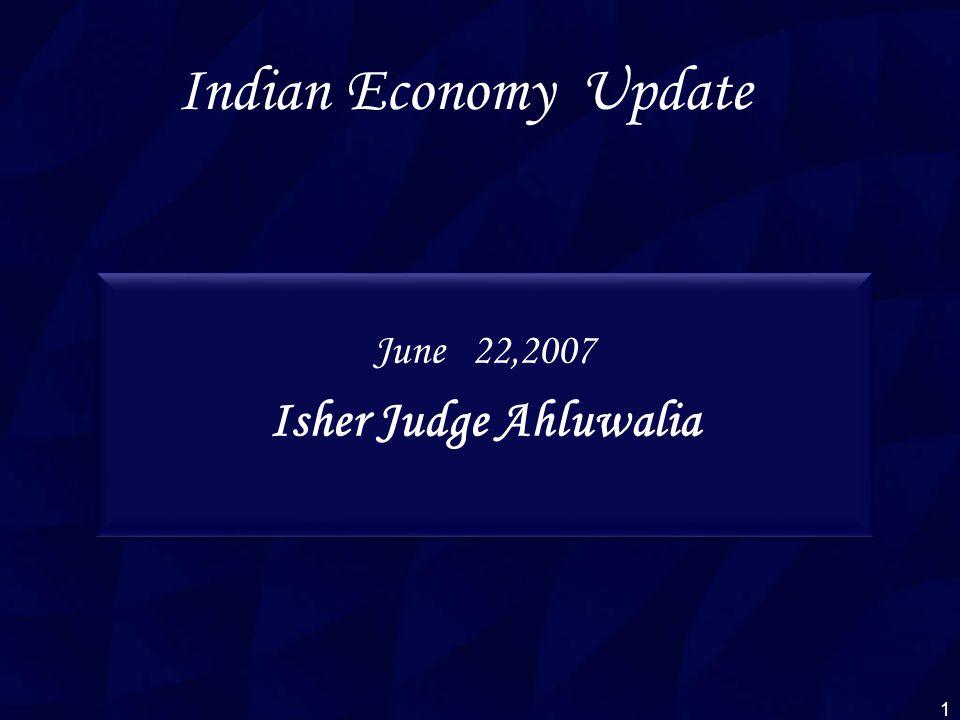 Indian Economy Update June 22,2007 Isher Judge Ahluwalia June 22,2007 Isher Judge Ahluwalia 1