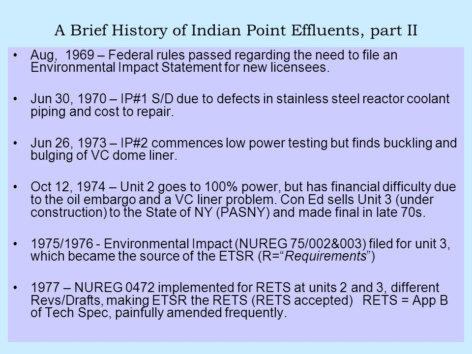 A Brief History of Indian Point Effluents, part II Aug, 1969 – Federal rules passed regarding the need to file an Environmental Impact Statement for new licensees.