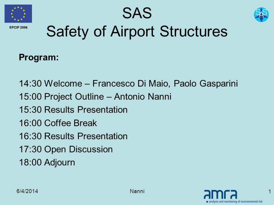 6/4/2014Nanni 1 SAS Safety of Airport Structures Program: 14:30 Welcome – Francesco Di Maio, Paolo Gasparini 15:00 Project Outline – Antonio Nanni 15: