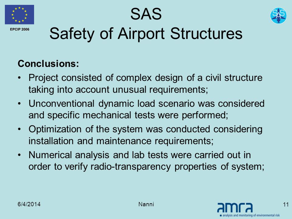 6/4/2014Nanni 11 SAS Safety of Airport Structures Conclusions: Project consisted of complex design of a civil structure taking into account unusual re