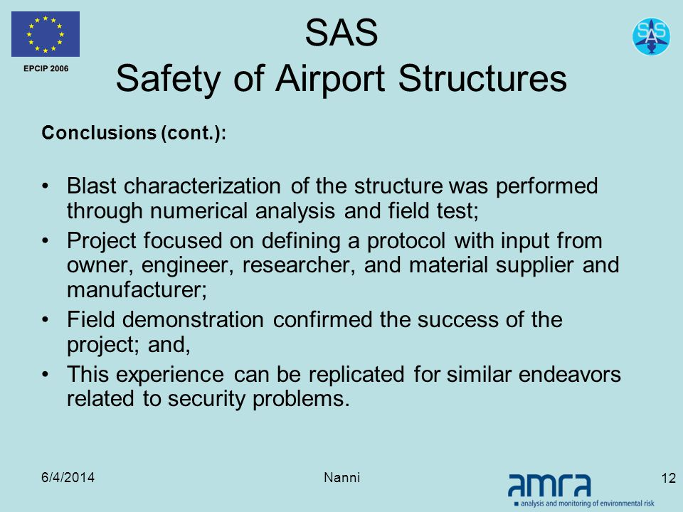 6/4/2014Nanni 12 SAS Safety of Airport Structures Conclusions (cont.): Blast characterization of the structure was performed through numerical analysi