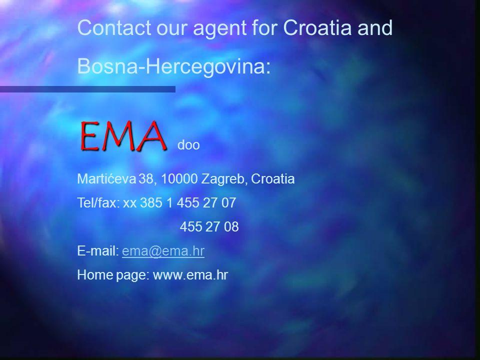 Contact our agent for Croatia and Bosna-Hercegovina: EMA EMA doo Martićeva 38, 10000 Zagreb, Croatia Tel/fax: xx 385 1 455 27 07 455 27 08 E-mail: ema