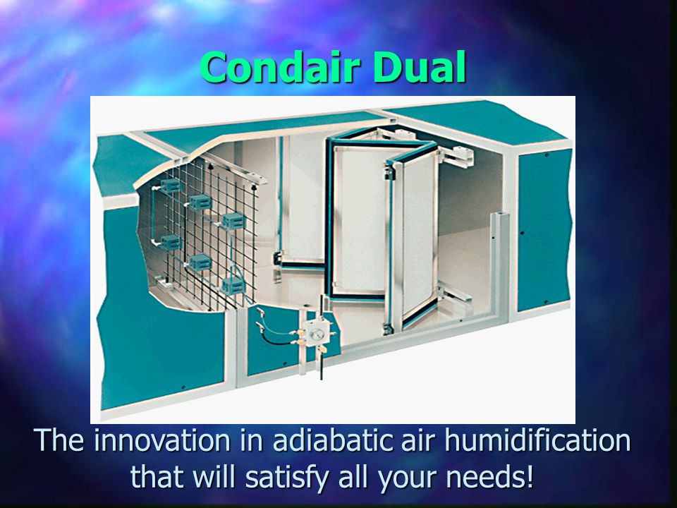 Condair Dual The innovation in adiabatic air humidification that will satisfy all your needs!