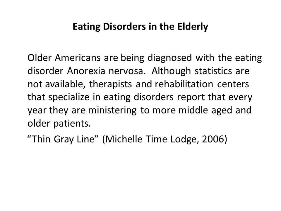 Eating Disorders in the Elderly Older Americans are being diagnosed with the eating disorder Anorexia nervosa.