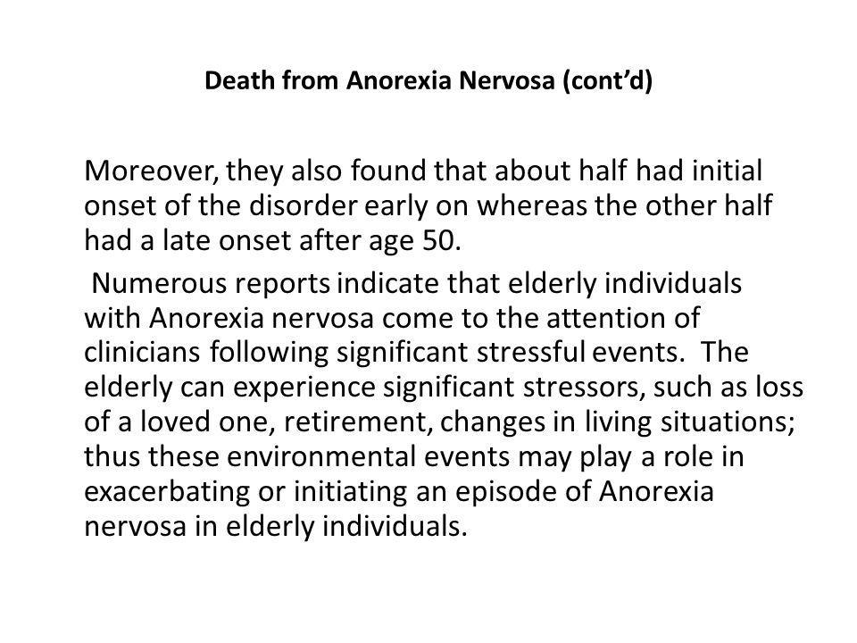 Death from Anorexia Nervosa (contd) Moreover, they also found that about half had initial onset of the disorder early on whereas the other half had a late onset after age 50.