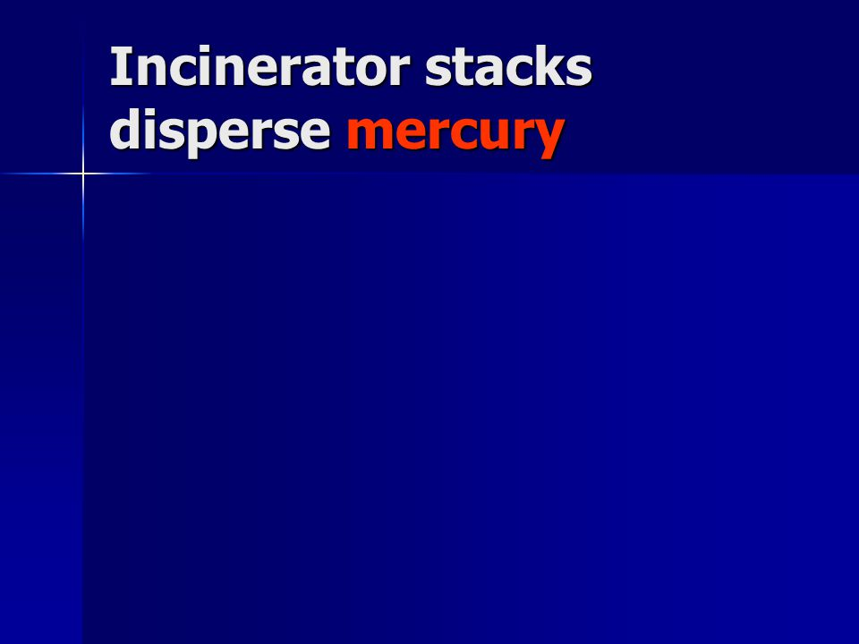 Incinerator stacks disperse mercury