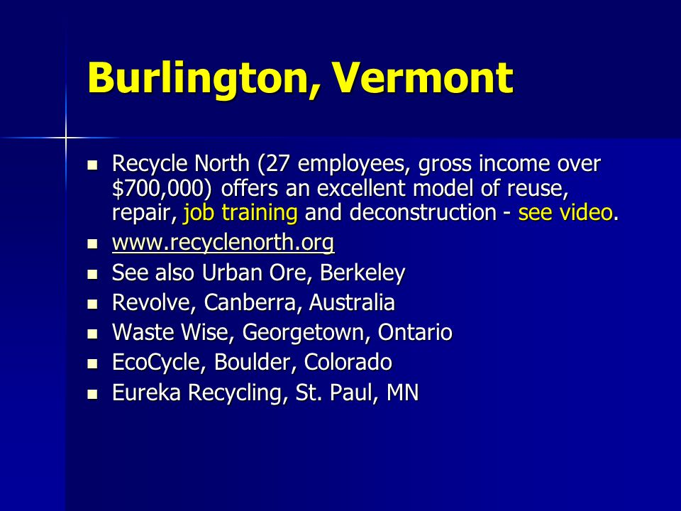 Burlington, Vermont Recycle North (27 employees, gross income over $700,000) offers an excellent model of reuse, repair, job training and deconstruction - see video.