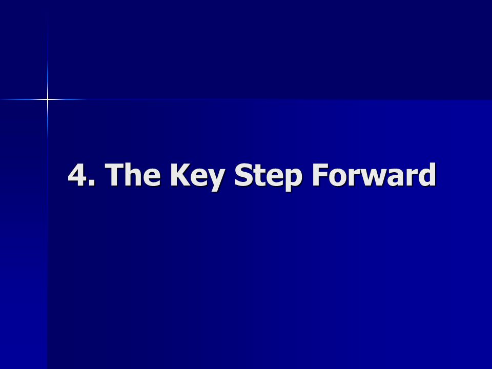 4. The Key Step Forward 4. The Key Step Forward