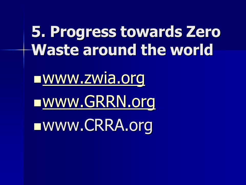 5. Progress towards Zero Waste around the world www.zwia.org www.zwia.org www.zwia.org www.GRRN.org www.GRRN.org www.GRRN.org www.CRRA.org www.CRRA.or