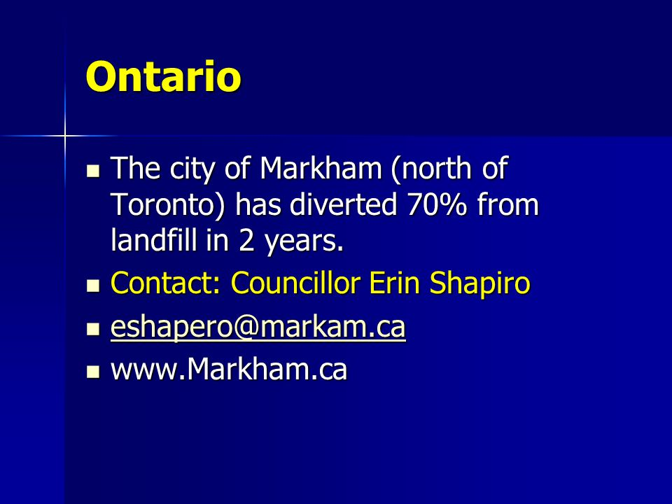 Ontario The city of Markham (north of Toronto) has diverted 70% from landfill in 2 years. The city of Markham (north of Toronto) has diverted 70% from