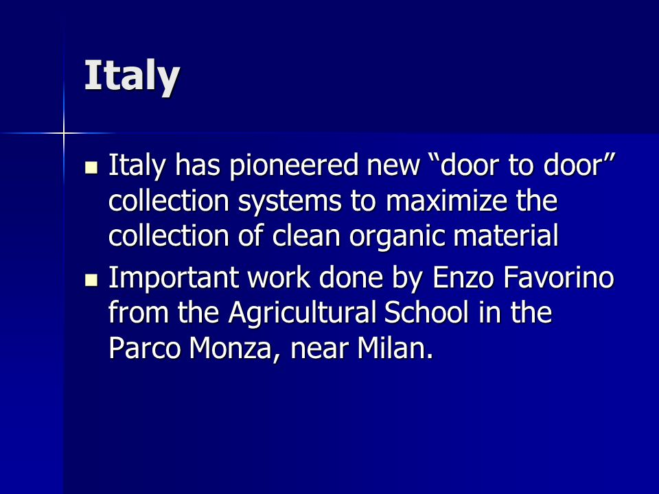Italy Italy has pioneered new door to door collection systems to maximize the collection of clean organic material Italy has pioneered new door to doo