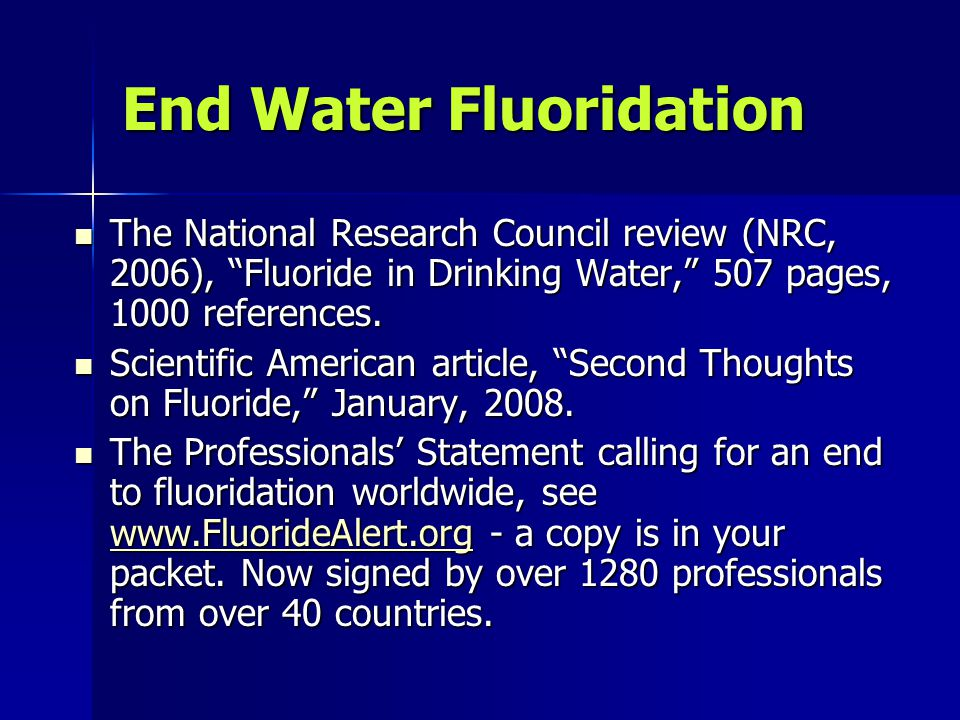 End Water Fluoridation The National Research Council review (NRC, 2006), Fluoride in Drinking Water, 507 pages, 1000 references. The National Research