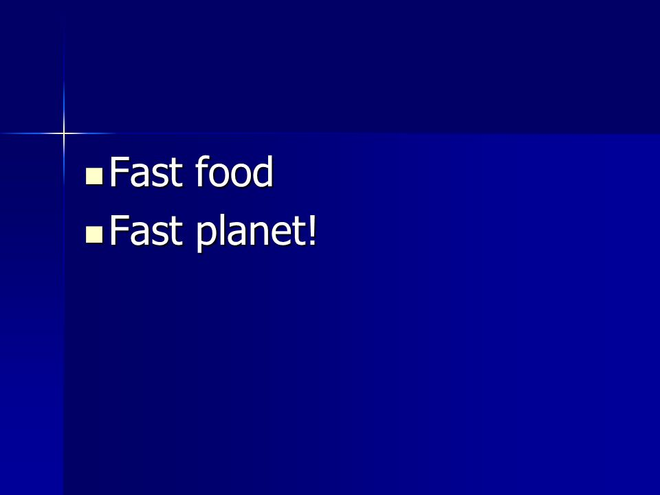 Fast food Fast food Fast planet! Fast planet!