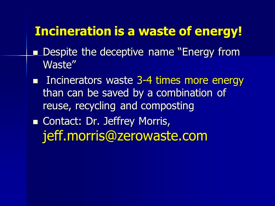 Incineration is a waste of energy.