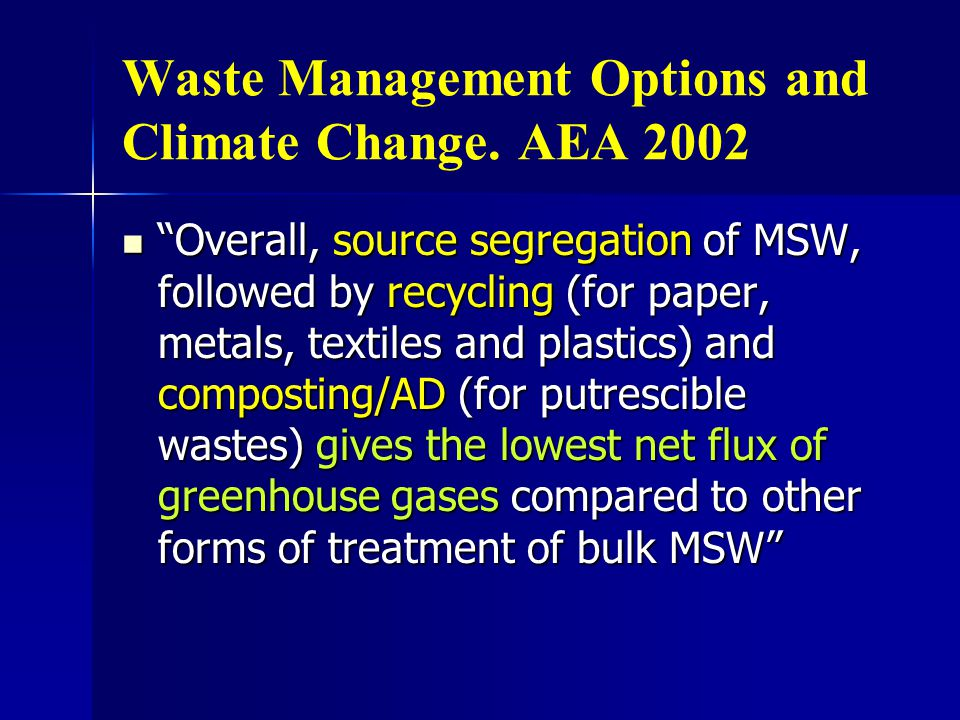 Waste Management Options and Climate Change. AEA 2002 Overall, source segregation of MSW, followed by recycling (for paper, metals, textiles and plast