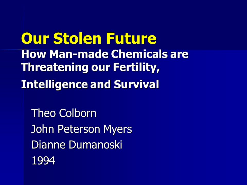 Our Stolen Future How Man-made Chemicals are Threatening our Fertility, Intelligence and Survival Theo Colborn John Peterson Myers Dianne Dumanoski 19