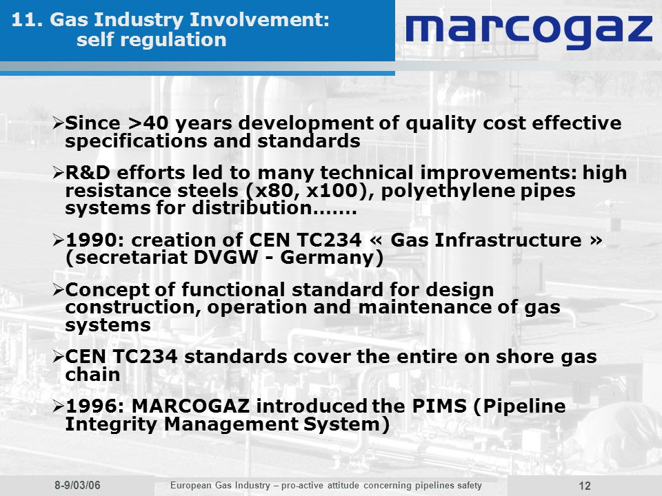 8-9/03/06 European Gas Industry – pro-active attitude concerning pipelines safety 12 11. Gas Industry Involvement: self regulation Since >40 years dev