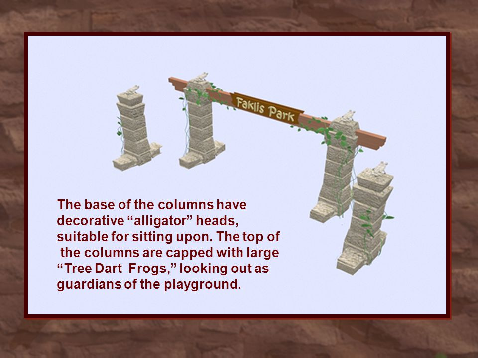 The base of the columns have decorative alligator heads, suitable for sitting upon.
