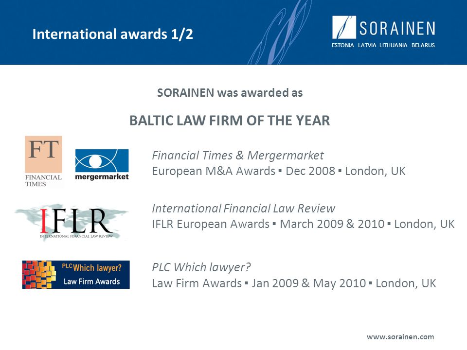 ESTONIA LATVIA LITHUANIA BELARUS www.sorainen.com SORAINEN was awarded as BALTIC LAW FIRM OF THE YEAR Financial Times & Mergermarket European M&A Awar