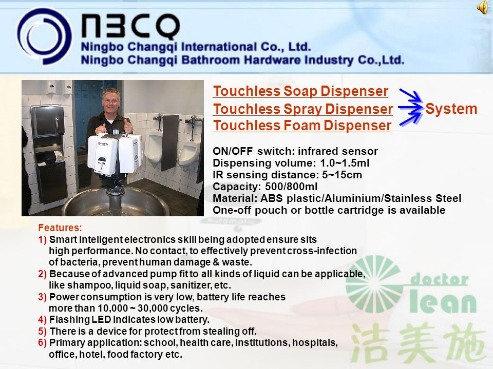 TOUCHLESS ) ) ) ) ) ) ) ) Eliminate cross-contamination Variety of solutions available for systems Reduce solution costs 1 year unconditional warranty HAND-FREE HYGIENE SYSTEM