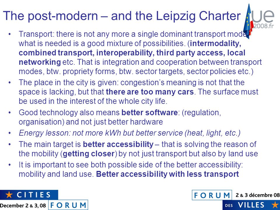 The post-modern – and the Leipzig Charter Transport: there is not any more a single dominant transport mode, what is needed is a good mixture of possibilities.