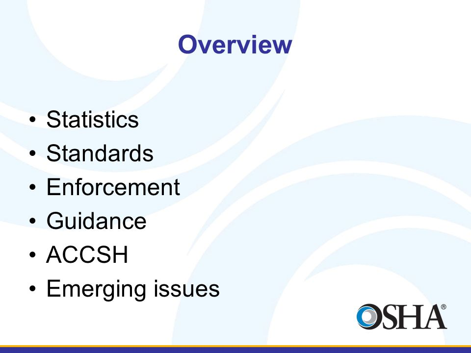 Overview Statistics Standards Enforcement Guidance ACCSH Emerging issues