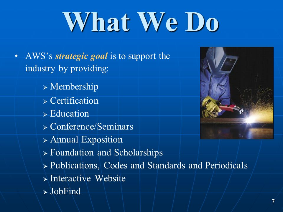7 What We Do AWSs strategic goal is to support the industry by providing: Membership Certification Education Conference/Seminars Annual Exposition Fou