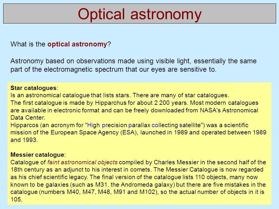 Optical astronomy What is the optical astronomy? Astronomy based on observations made using visible light, essentially the same part of the electromag