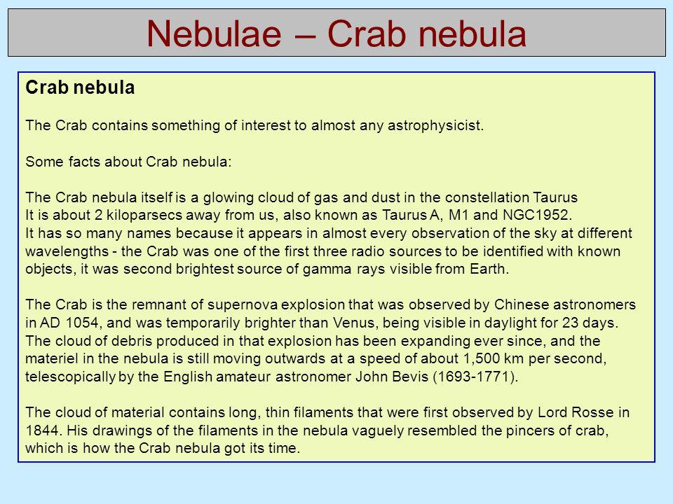 Nebulae – Crab nebula Crab nebula The Crab contains something of interest to almost any astrophysicist. Some facts about Crab nebula: The Crab nebula