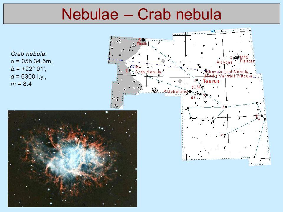 Nebulae – Crab nebula Crab nebula: α = 05h 34.5m, Δ = +22° 01', d = 6300 l.y., m = 8.4