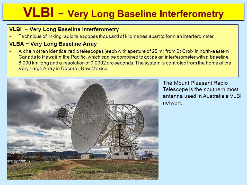 VLBI Very Long Baseline Interferometry Technique of linking radio telescopes thousand of kilometres apart to form an interferometer. VLBA Very Long Ba