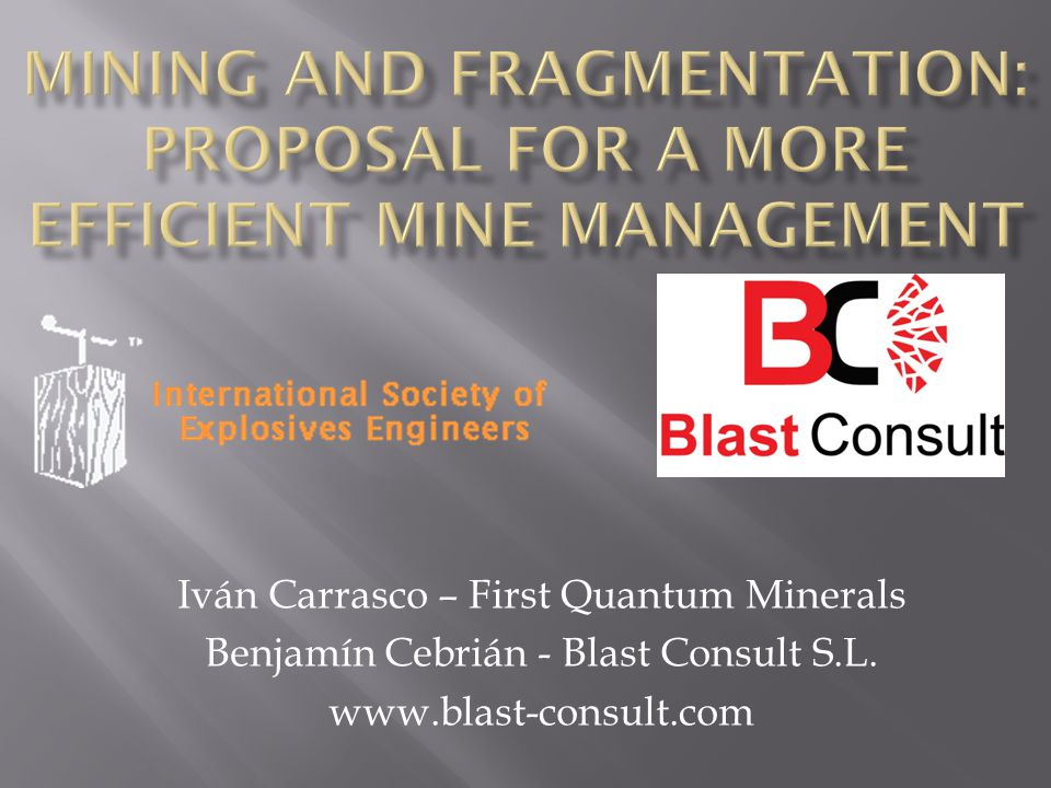 Iván Carrasco – First Quantum Minerals Benjamín Cebrián - Blast Consult S.L. www.blast-consult.com