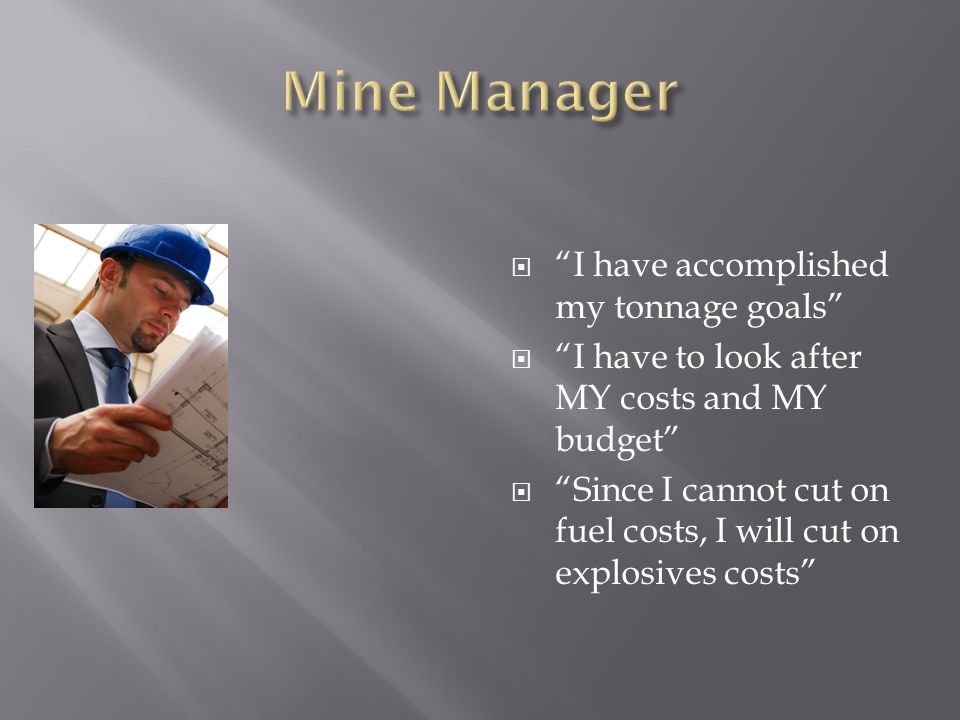 I have accomplished my tonnage goals I have to look after MY costs and MY budget Since I cannot cut on fuel costs, I will cut on explosives costs