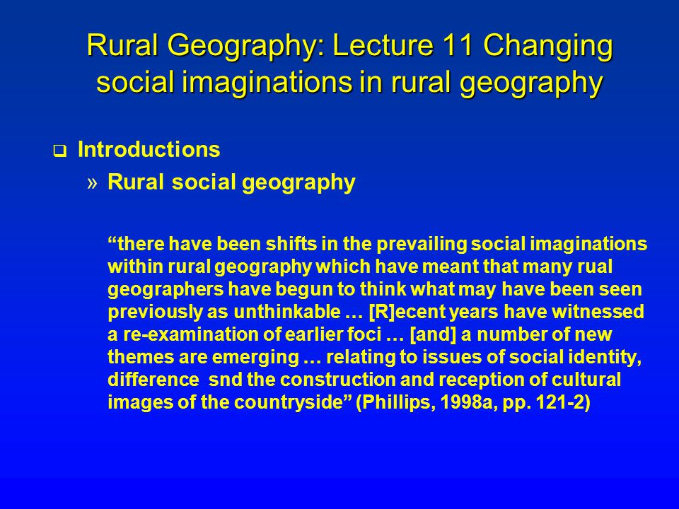 Social Imagination 5: Social Geography as Community Life o o Tönnies presented the concepts of gemeinschaft and gesellschaft as themes for analysis (Harper, 1989, p.