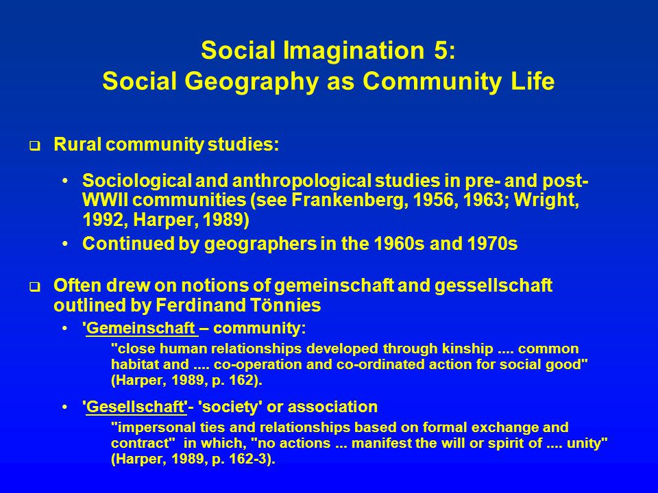 Social Imagination 5: Social Geography as Community Life Rural community studies: Sociological and anthropological studies in pre- and post- WWII comm