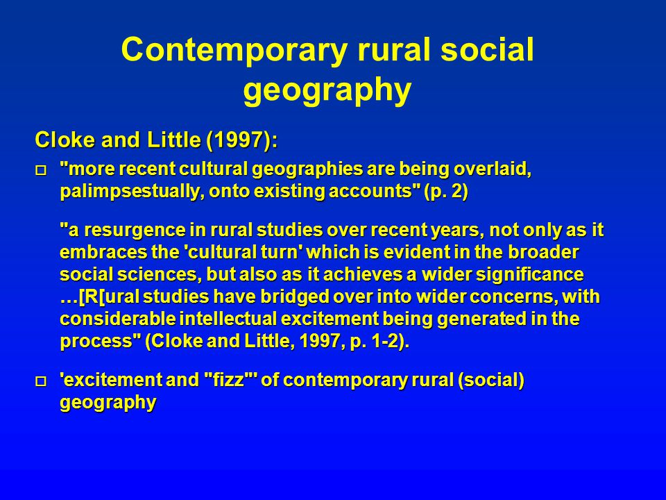 Contemporary rural social geography Cloke and Little (1997): o