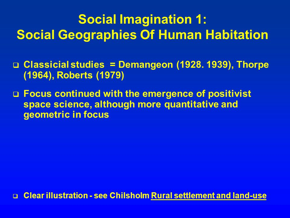 Social imagination 7: Social geographies of difference In 1990s new challenge raised by discussions of postmodernism In 1990s new challenge raised by discussions of postmodernism o Philo (1992) Neglected rural geographies »Argued for a postmodern sensitivity to difference : social life is...