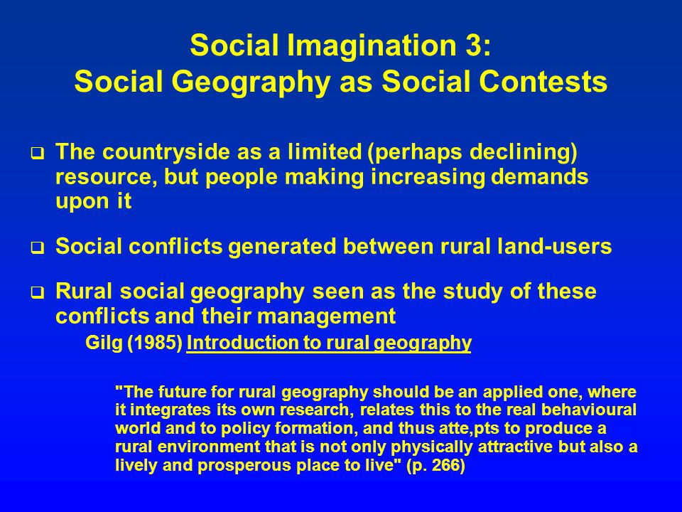 Social Imagination 3: Social Geography as Social Contests The countryside as a limited (perhaps declining) resource, but people making increasing dema