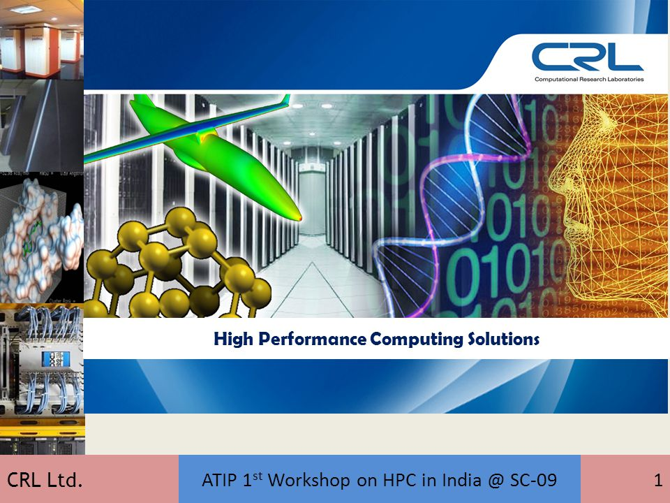 CRL Ltd. ATIP 1 st Workshop on HPC in India @ SC-091 High Performance Computing Solutions