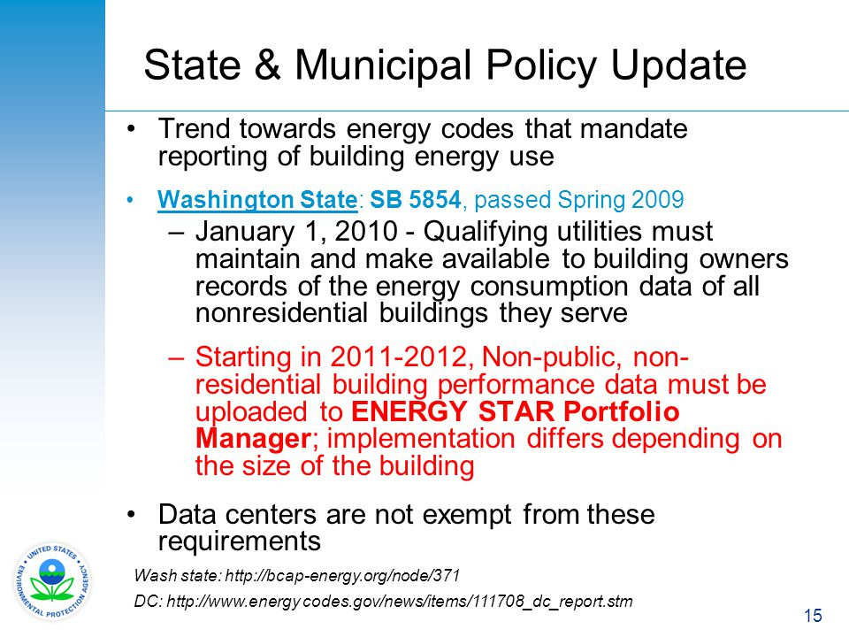 15 State & Municipal Policy Update Trend towards energy codes that mandate reporting of building energy use Washington State: SB 5854, passed Spring 2