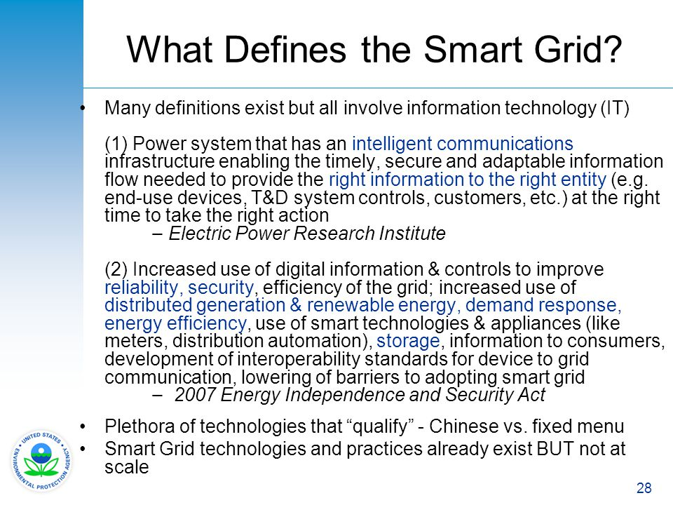 28 What Defines the Smart Grid? Many definitions exist but all involve information technology (IT) (1) Power system that has an intelligent communicat