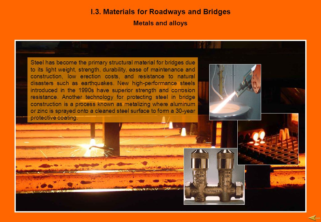 I.3. Materials for Roadways and Bridges Metals and alloys Steel has become the primary structural material for bridges due to its light weight, streng
