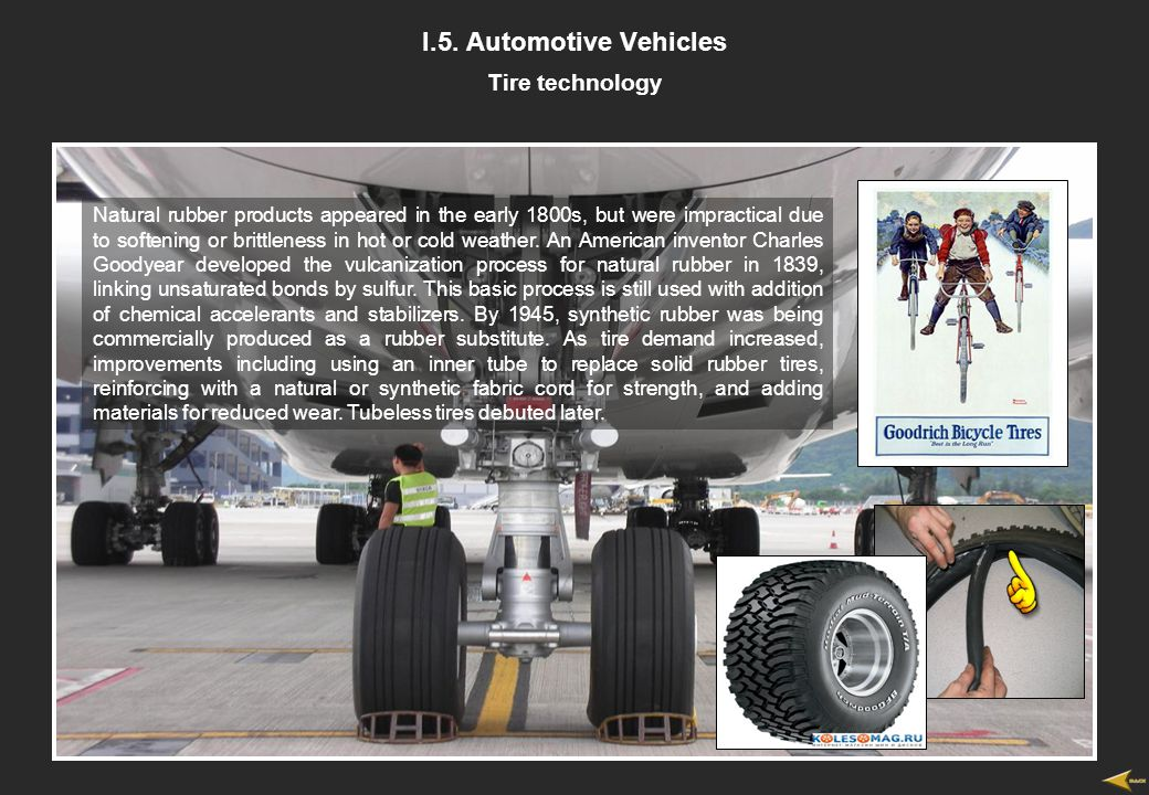 I.5. Automotive Vehicles Tire technology Natural rubber products appeared in the early 1800s, but were impractical due to softening or brittleness in